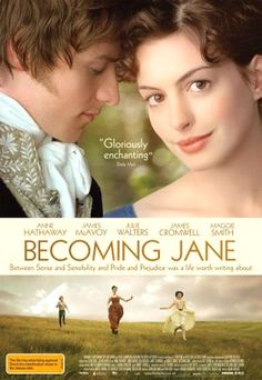 Becoming Jane - I'm much more likely to enjoy this than I would one of Austen's actual novels. I love this Movie