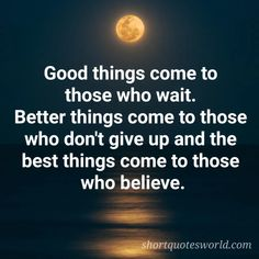 Always believe, Good things come to those who wait I Have Forgotten, Love Me Do, Always Believe, Better Things, Good Things, Popular Quotes, Move Mountains, Have Faith, Great Words