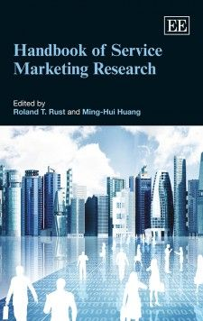 NOW IN PAPERBACK - Handbook of Service Marketing Research - edited by Roland T. Rust and Ming-Hui Huang - October 2015 (Research Handbooks in Business and Management series)