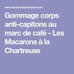 Gommage corps anti-capitons au marc de café - Les Macarons à la Chartreuse