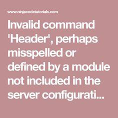Invalid command 'Header', perhaps misspelled or defined by a module not included in the server configuration - Ninja Code Tutorials Header, Ninja, Coding, Tutorials, Ninjas, Programming, Wizards