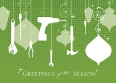 "Ornamental Tools A great Christmas card for the construction industry, with tools of the trade hanging like ornaments against a green background, with the holiday message ""Greetings of the Season"" below."