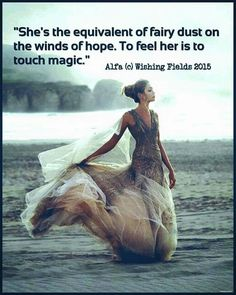 She's the equivalent of fairy dust on the winds of hope. To feel her is to touch magic.