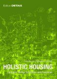 Holistic housing [Recurso electrónico] : concepts, design strategies and processes / Hans Drexler, Sebastian El khouli ; translation from German into English, Laura Bruce, Raymond D. Peat, Elizabeth Schwaiger http://encore.fama.us.es/iii/encore/record/C__Rb2628930?lang=spi