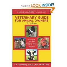 Veterinary Guide for Animal Owners: Caring for Cats, Dogs, Chickens, Sheep, Cattle, Rabbits, and More (Second Edition): C. E. Spaulding, Jackie Clay: 9781616081393: Amazon.com: Books