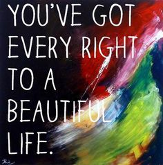 Youve got every right to a beautiful life via Ancora Imparo #quotes #motivation #inspiration