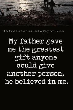 Fathers Day Inspirational Quotes, 'My father gave me the greatest gift anyone could give another person, he believed in me.' - Jim Valvano
