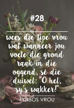 Fynbos Vrou Qoutes, Funny Quotes, Life Quotes, Inspiration For The Day, Afrikaanse Quotes, Life Learning, Special Quotes, Beautiful Words, Life Lessons