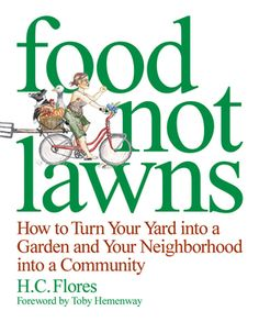 FOOD NOT LAWNS. Not just one of our favorite books, not just a favorite creed of ours, but now it's also become an international movement!    What's this, no chapter in our area? Perhaps Botsville must start something...