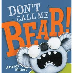 Don't Call Me Bear! by Aaron Blabey for ages 3-7