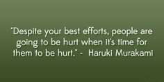"""Despite your best efforts, people are going to be hurt when it's time for them to be hurt."" – Haruki Murakami #literary #quotes"