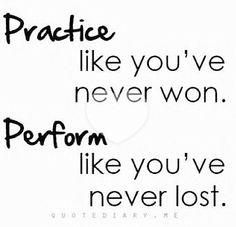Practice like you've never won, preform like you've never lost