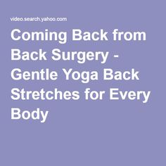 Coming Back from Back Surgery - Gentle Yoga Back Stretches for Every Body quick diet yoga poses Scoliosis Surgery, Scoliosis Exercises, Back Exercises, Stretches, Stretching Exercises, Back Surgery, Spine Surgery, Sanftes Yoga, Operation