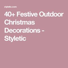 40+ Festive Outdoor Christmas Decorations - Styletic