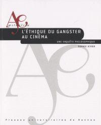 Sophie Djigo - L'éthique du gangster au cinéma - Une enquête philosophique. - Agrandir l'image