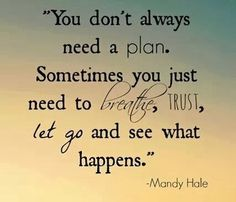 Life Quotes     QUOTATION – Image :     Quotes about Life   – Description  you dont always need a plan life quotes quotes positive quotes quote life positive wise advice wisdom life lessons positive quote  Sharing is Caring – Hey can you Share this Quote !