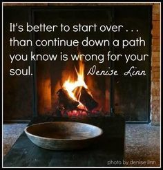 So true...if anything feels wrong for your soul, leave it,no matter how far you have travelled just leave it and follow your dream because at some point you are gonna leave it anyway.