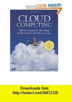 Cloud Computing Web-Based Applications That Change the Way You Work and Collaborate Online (9780789738035) Michael Miller , ISBN-10: 0789738031  , ISBN-13: 978-0789738035 ,  , tutorials , pdf , ebook , torrent , downloads , rapidshare , filesonic , hotfile , megaupload , fileserve