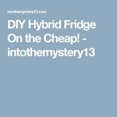 DIY Hybrid Fridge On The Cheap
