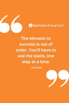 The elevator to success is out of order. You'll have to use the stairs, one step at a time. #OrganizedandEnergized #AddSpaceToYourLife