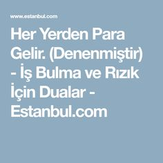 Her Yerden Para Gelir. (Denenmiştir) - İş Bulma ve Rızık İçin Dualar - Estanbul.com Allah, Prayers, Wisdom, Health, Quotes, Diy Crafts, Sewing, Istanbul, Stop It