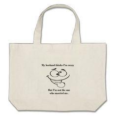 My husband thinks im crazy t-shirts and gifts large tote bag - marriage gifts diy ideas custom