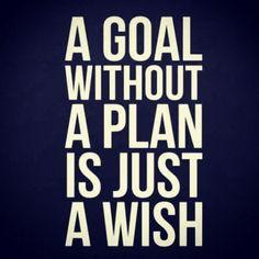 a goal without a plans is just a wish - tujuan tanpa ada perencanaan hanya menjadi sebuah harapan saja