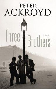 Peter Ackroyd's forthcoming novel THREE BROTHERS, out 3rd October 2013