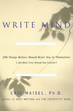 Write Mind: 299 Things Writers Should Never Say To Themselves (What They Should Say Instead).