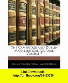 The Cambridge and Dublin Mathematical Journal, Volume 7 (9781142378912) William Thomson, Norman Macleod Ferrers , ISBN-10: 1142378918  , ISBN-13: 978-1142378912 ,  , tutorials , pdf , ebook , torrent , downloads , rapidshare , filesonic , hotfile , megaupload , fileserve