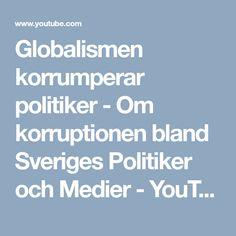Globalismen korrumperar politiker - Om korruptionen bland Sveriges Politiker och Medier - YouTube