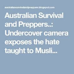Australian Survival and Preppers..: Undercover camera exposes the hate taught to Musli...