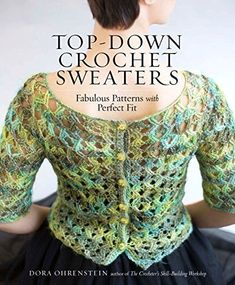 Top-Down Crochet Sweaters: Fabulous Patterns with Perfect Fit
