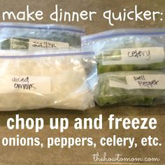 make dinner quicker - freeze chopped onions, bell peppers, celery, carrots, green onions etc so you can just pour out what you need while you're cooking.  Clever!