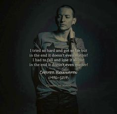 #ChesterBennington Rip.. you will be missed.. in the end.. it matters a lot.