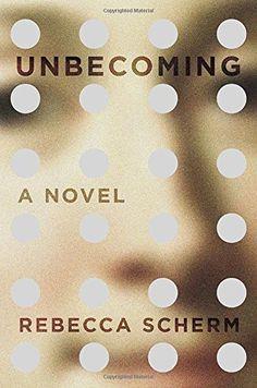 Unbecoming: A Novel by Rebecca Scherm http://www.amazon.com/dp/0525427503/ref=cm_sw_r_pi_dp_vttSwb1B4SEA4