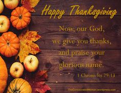 Verse of the Day:  1 Chronicles 29:13 Now, our God, we give you thanks, and praise your glorious name.   I want to wish you all a happy and blessed Thanksgiving!  Over the past few days…