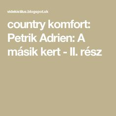 country komfort: Petrik Adrien: A másik kert - II. rész