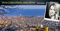 Vivre à Barcelone ? Anne l'a fait, elle vit à Barcelone. Elle nous raconte sa vie dans la capitale Catalane.