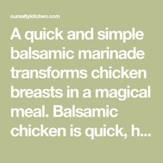 A quick and simple balsamic marinade transforms chicken breasts in a magical meal. Balsamic chicken is quick, healthy, and so delicious. Balsamic Chicken Thighs, Balsamic Vinegar Chicken, Grilled Chicken Thighs, Boneless Skinless Chicken Thighs, Raw Chicken, Marinated Chicken, Chicken Breasts, Healthy Chicken, Healthy Meals