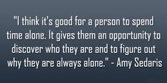 Amy Sedaris Quote. Next time I see her at my gym, maybe I will tell her how much I enjoy this quote.