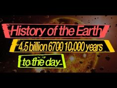 History of the Earth 4.5 billion 6700 10,000 years to the day [tvple, TO...