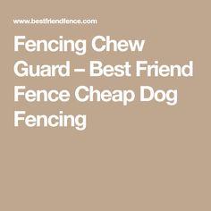Elegant Fencing Chew Guard U2013 Best Friend Fence Cheap Dog Fencing