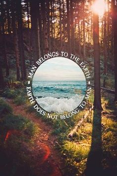 man belongs to the earth