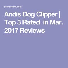 Andis Dog Clipper | Top 3 Rated in Mar. 2017 Reviews