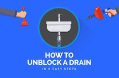 How to Unblock a Drain in 6 Easy Steps (Infographic)