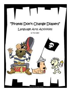 "This set of language arts activities is based on the story ""Pirates Don't Change Diapers"" written by Melinda Long."