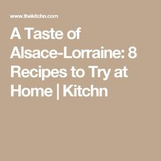 A Taste of Alsace-Lorraine: 8 Recipes to Try at Home | Kitchn