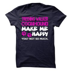 Treeing Walker Coonhound Make Me Happy - K01 T Shirt, Hoodie, Sweatshirt