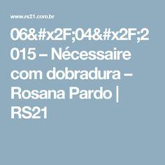 06/04/2015 – Nécessaire com dobradura – Rosana Pardo   RS21